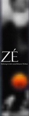 Zé - Heilung in den unsichtbaren Welten